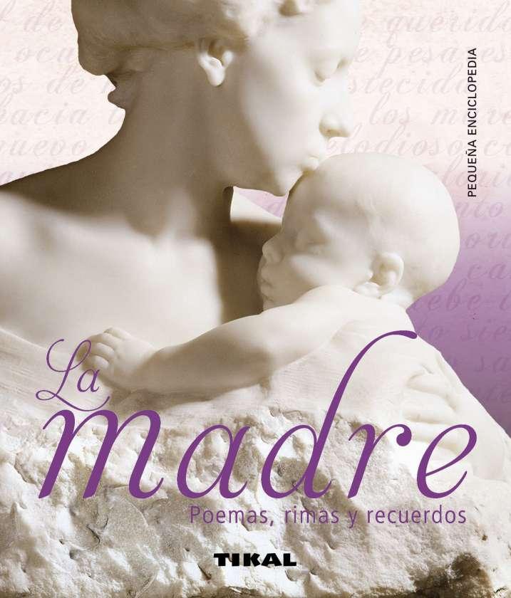 La madre. Poemas, rimas y...