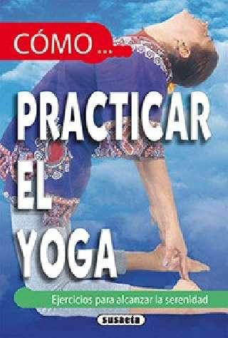 Cómo practicar el yoga